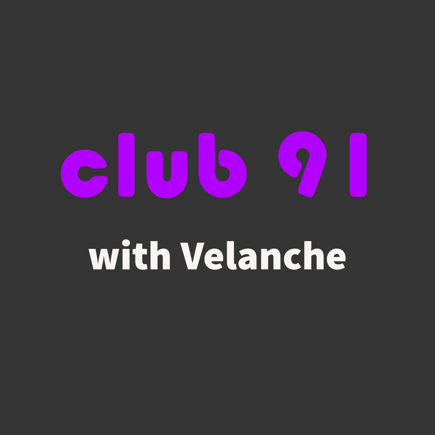 Club 91 with Velanche